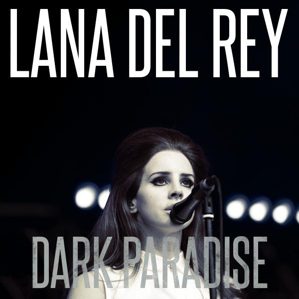 Lana Del Rey Dark Paradise Lana Del Rey Dark Paradise Lana Del