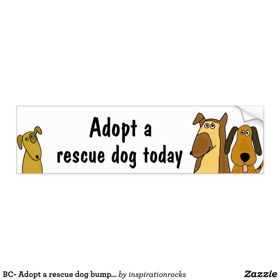 Bc Adopt A Rescue Dog Bumper Sticker Zazzle Com Funny Bumper