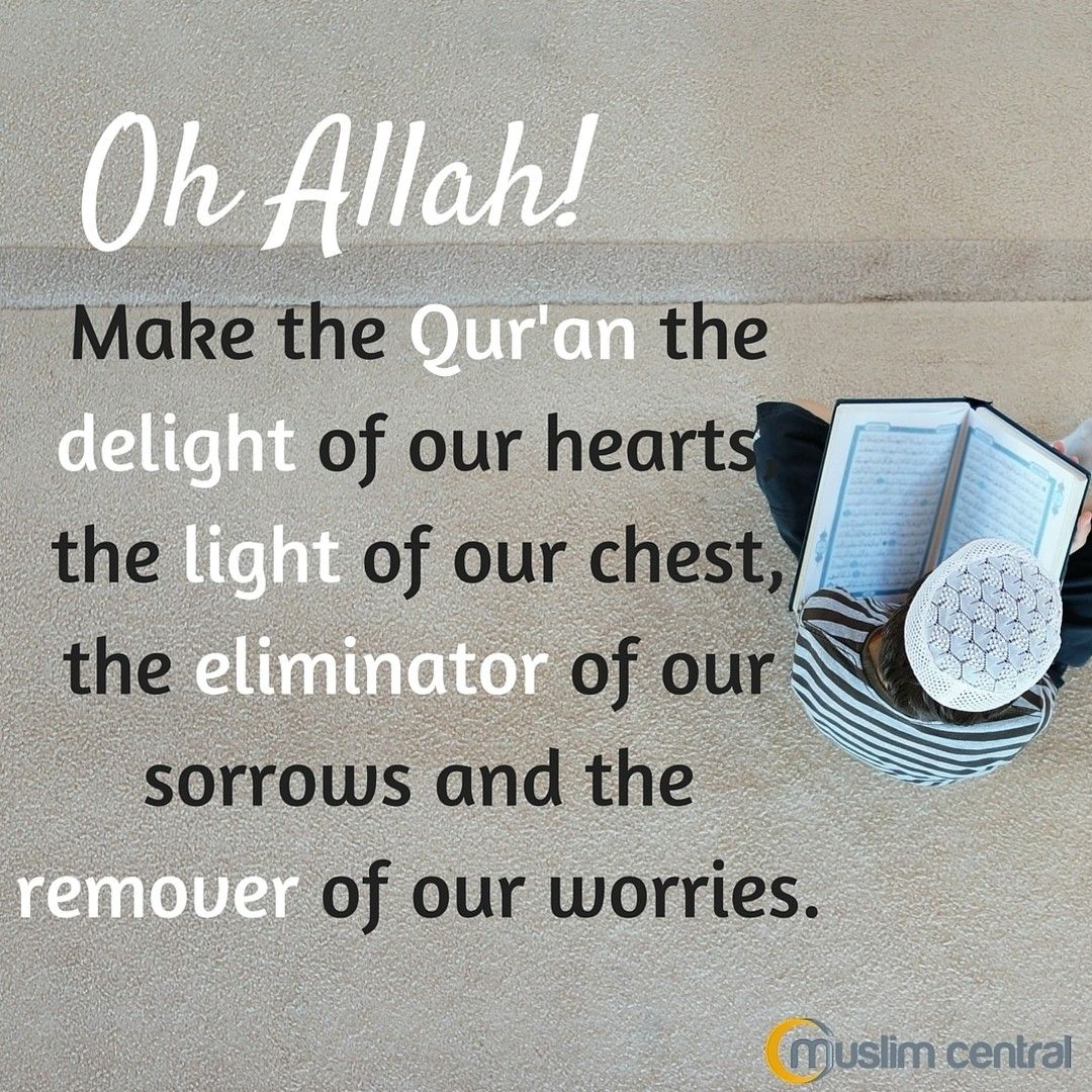 O allah make the quran the delight of our hearts the