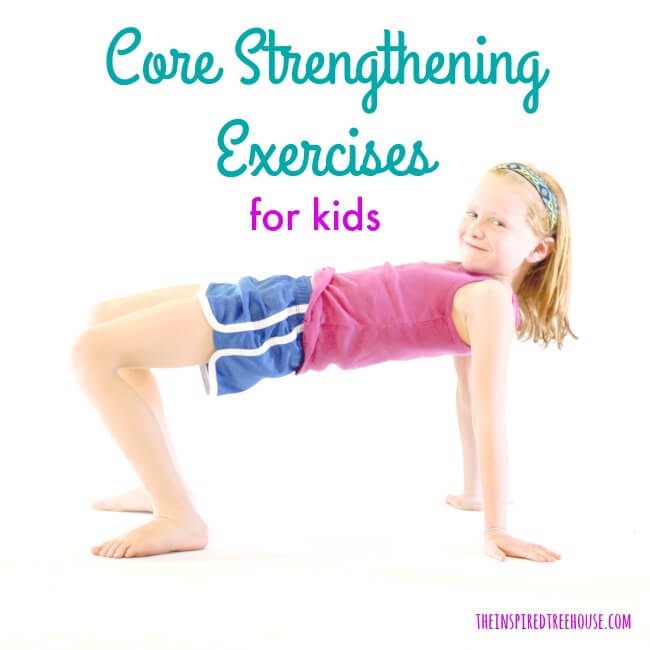 The Easiest Core Strengthening Exercises for Kids - The Inspired Treehouse #strengtheningexercises