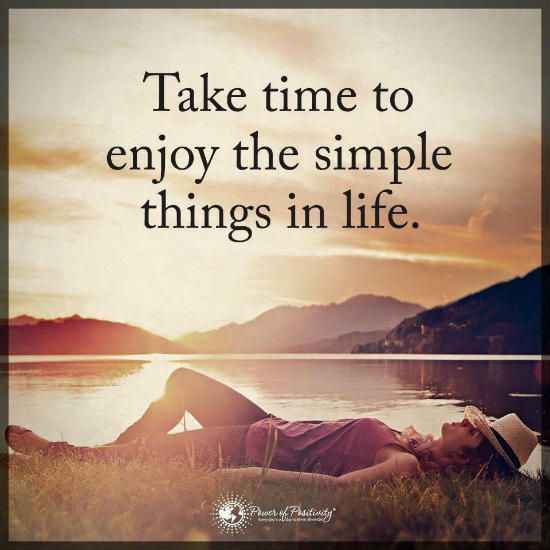 Take Time To Enjoy The Simple Things In Life Simple Quotes Life Quotes Life