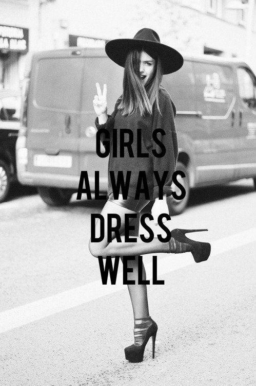 Girls always dress well.