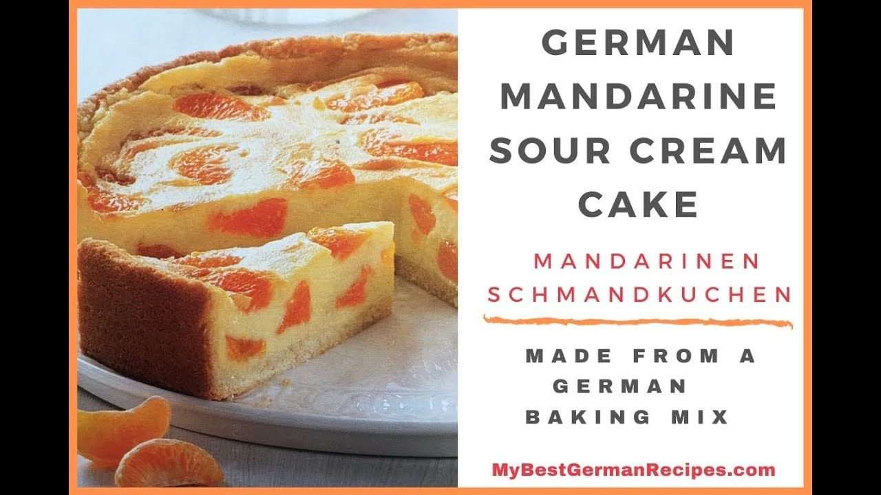 Best German Food Cakes How To Make A German Sour Cream Cake With Mandarines Schmandkuchen In German More Sour Cream Cake German Baking Orange Cream Cake