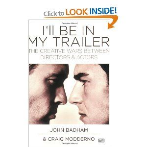 I'll Be In My Trailer!: The Creative Wars Between Directors and Actors: Amazon.co.uk: John Badham, Craig Modderno: Books
