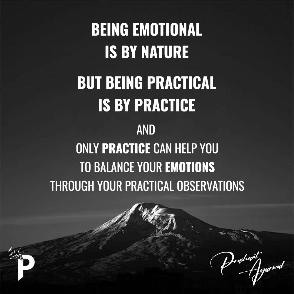 Being Emotional Is By Nature But Being Practical Is By Practice And Only Practice Can Help You To B Emotional Quotes Motivational Quotes Life Changing Quotes