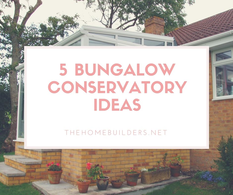 5 bungalow conservatory ideas the home builders for House plans with conservatory