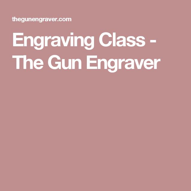 Engraving Class - The Gun Engraver