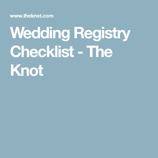 Wedding Registry Checklist  The Knot  Wedding