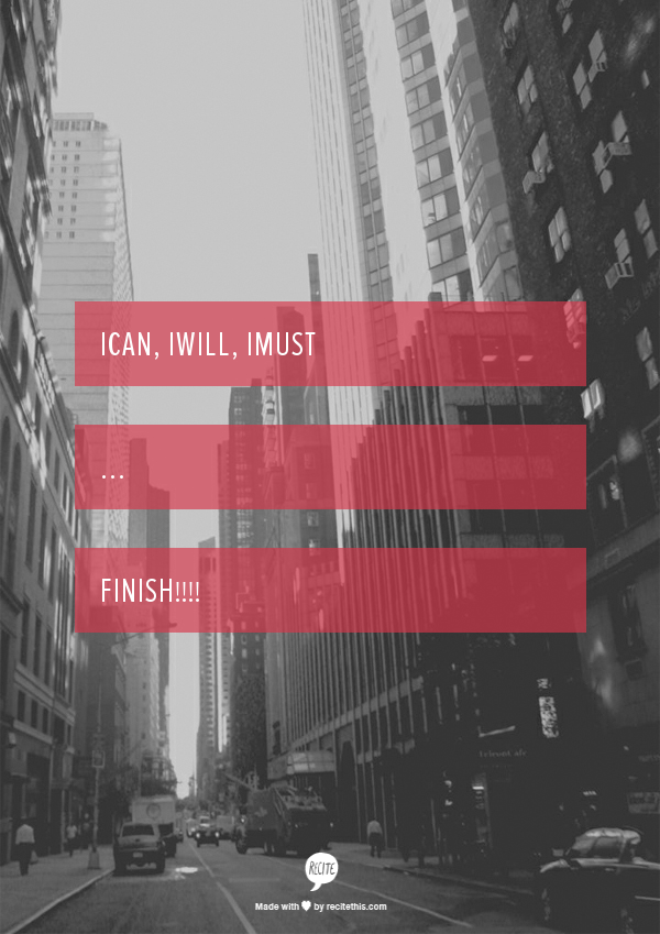 iCAN, iWILL, iMUST     ... FINISH!!!!