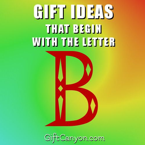 Big List of Gift Ideas that Begin with the Letter B Gift - gift letter