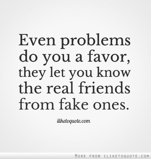 Quotes For True Friends And Fake Friends: Even Problems Do You A Favor, They Let You Know The Real