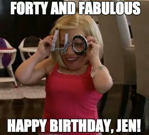 Happy 40th Birthday-HAHA... I love her, she gives me a great feeling watching her and her fam!