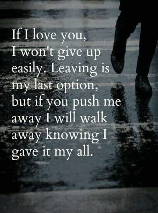 Truth I Cant Walk Away Without Knowing I Did My Best To Stay Favs