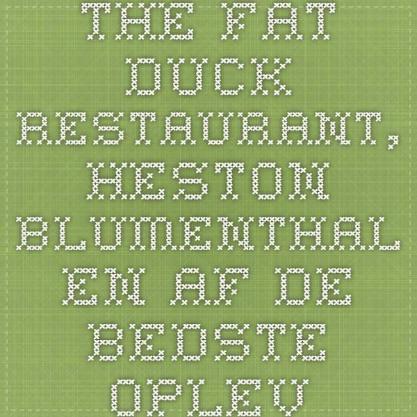 The Fat Duck Restaurant, Heston Blumenthal - En af de bedste oplevelser overhovedet.