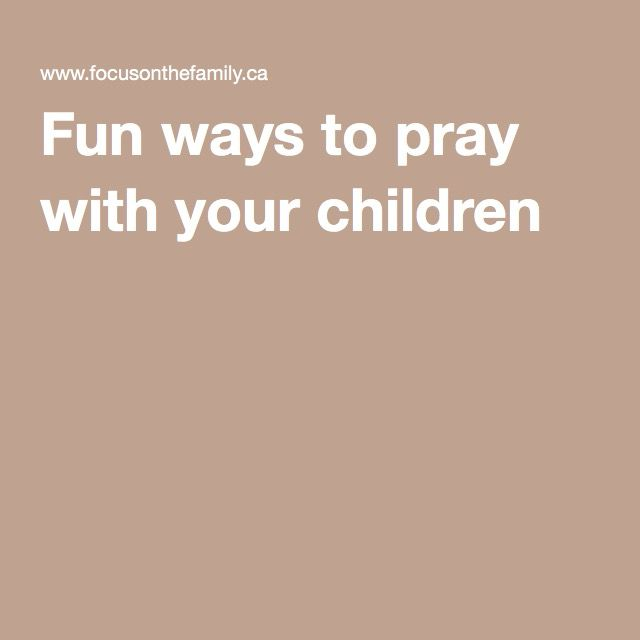 Fun ways to pray with your children