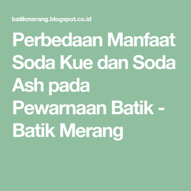 Perbedaan Manfaat Soda Kue Dan Soda Ash Pada Pewarnaan Batik Batik Merang