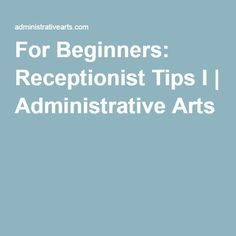 For Beginners Receptionist Tips I  Administrative Arts