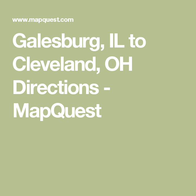 Galesburg, IL to Cleveland, OH Directions - MapQuest | amy | Driving on
