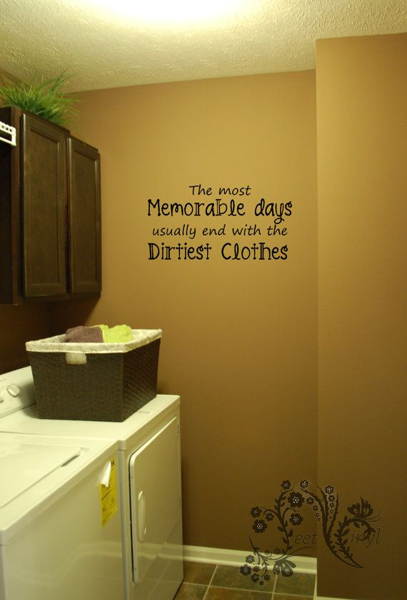 The most Memorable Day usually end with Dirtiest Clothes - Wall ...