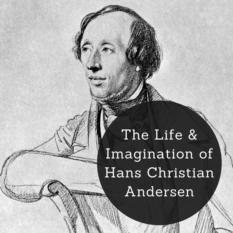 The Life and Imagination of Hans Christian Andersen