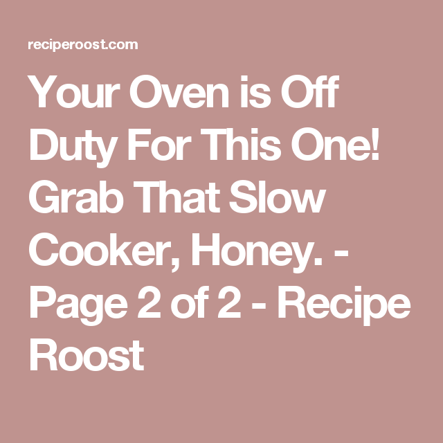 Your Oven is Off Duty For This One! Grab That Slow Cooker, Honey. - Page 2 of 2 - Recipe Roost