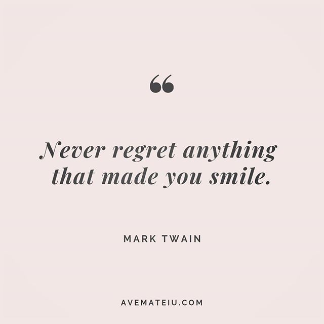 Never regret anything that made you smile. Mark Twain Quote 222