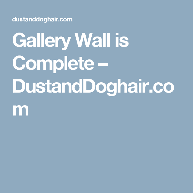 Gallery Wall is Complete – DustandDoghair.com