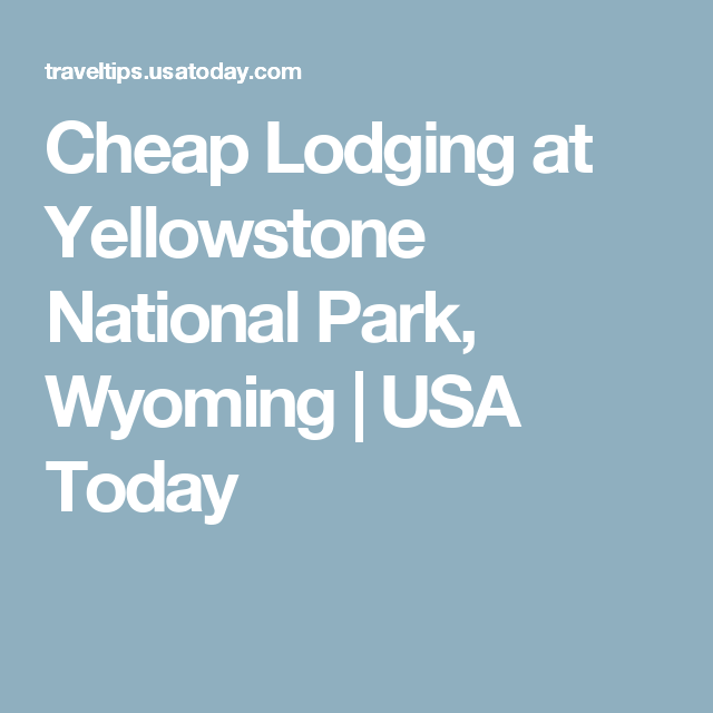 Cheap Lodging at Yellowstone National Park, Wyoming | USA Today