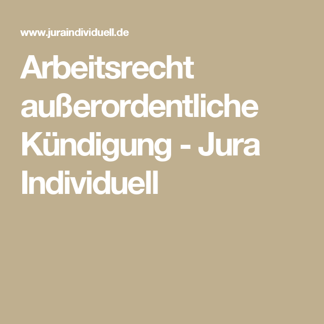 Arbeitsrecht Außerordentliche Kündigung Jura Individuell Jura