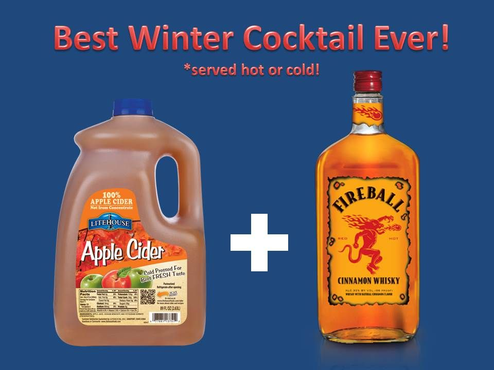 Try mixing litehouse apple cider with fireball whiskey for for Hot alcoholic beverages