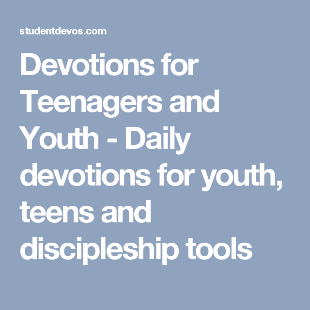 Devotions for Teenagers and Youth - Daily devotions for youth, teens