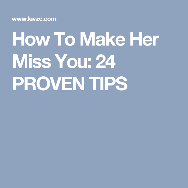 How To Make Her Miss You 24 Proven Tips Miss You Miss How To Make