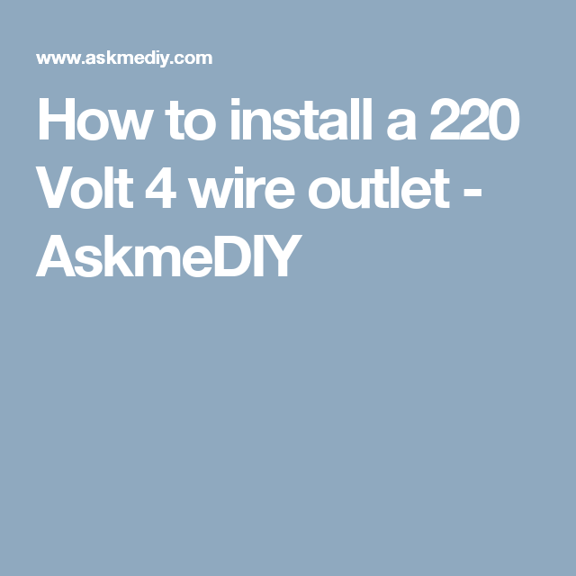 How to install a 220 Volt 4 wire outlet | Outlets, Electrical jobs ...