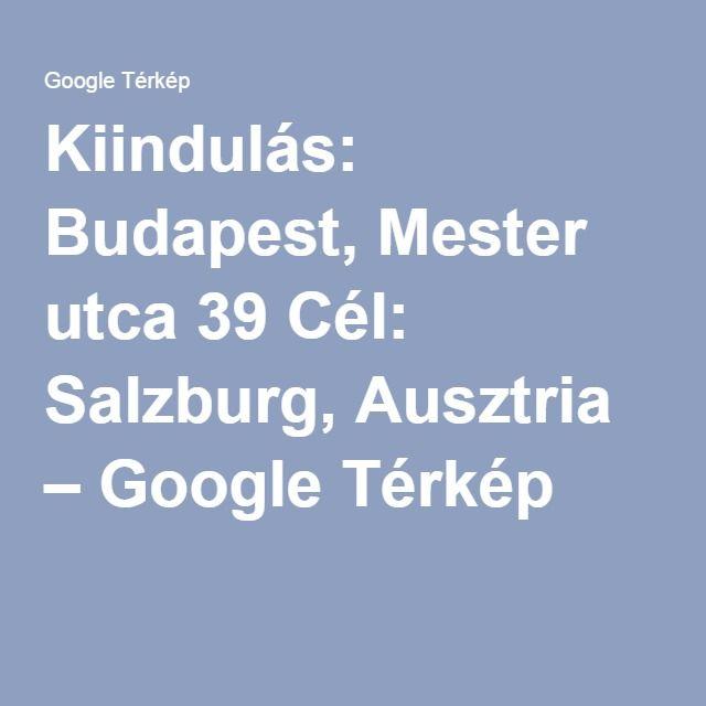 Kiindulas Budapest Mester Utca 39 Cel Salzburg Ausztria