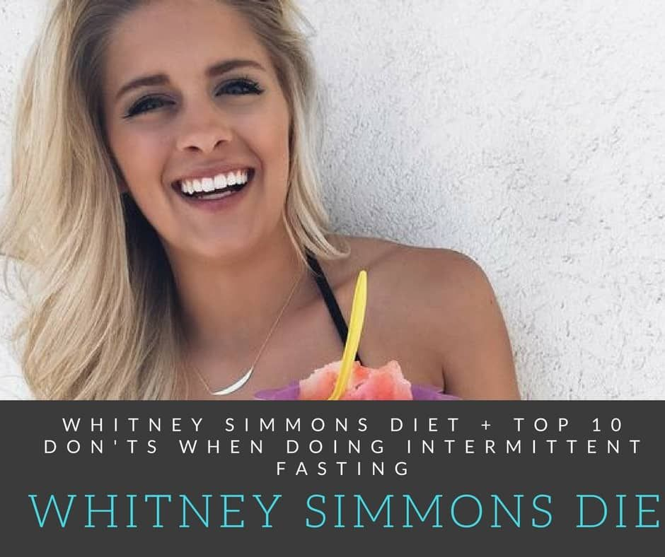 Whitney Simmons Diet Top 10 Don Ts When Doing Intermittent Fasting