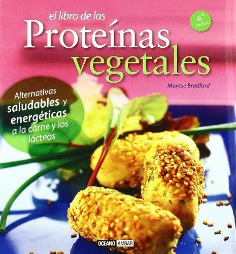 El libro de las proteínas vegetales: Deliciosas recetas de la cocina vegetariana Salud y vida natural de Bradford, Montse 2011 Tapa blanda: Amazon.es: Libros