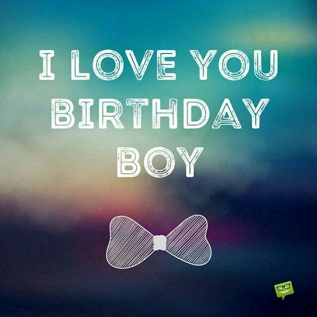 Birthday Love For Him Happy Birthday Love Quotes Birthday Boy