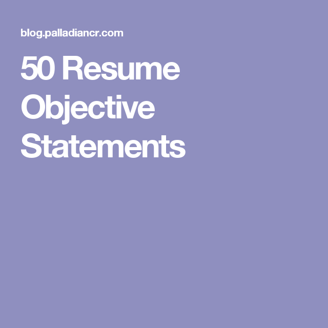 Objective Statement In A Resume 50 Resume Objective Statements  Resume Interview Job Search .