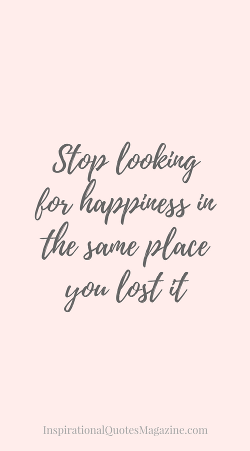 Positive Quotes About Change Beauteous Stop Looking For Happiness In The Same Place You Lost It . Inspiration Design