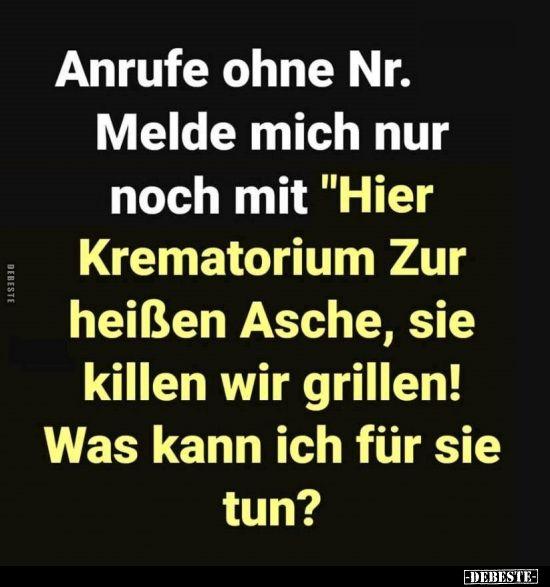 """Photo of Anrufe ohne Nr. Melde mich nur noch mit """"Hier Krematorium..""""…"""