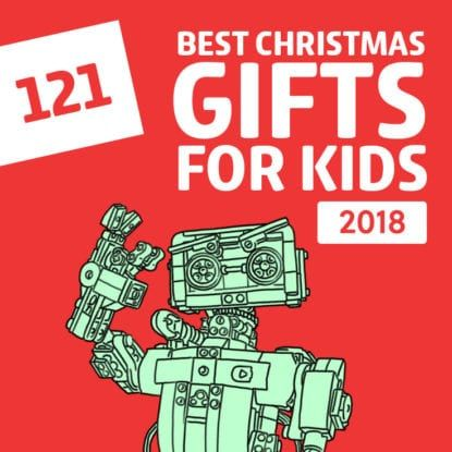 121 Best Toys and Christmas Gifts for Kids of 2018 Gift Ideas