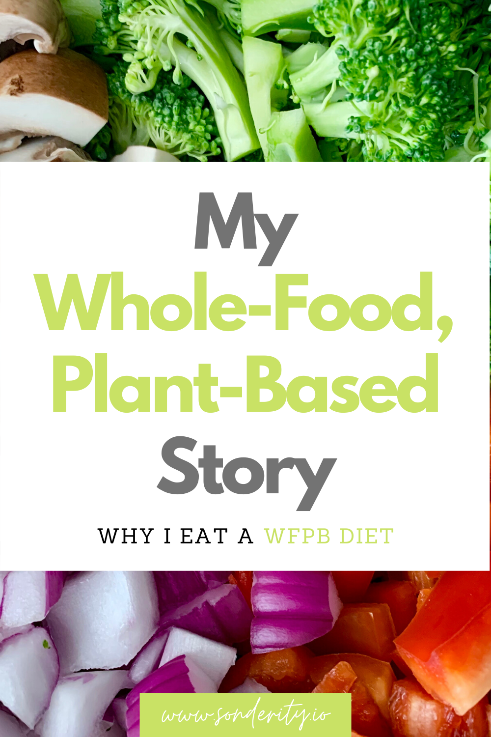 Have you heard of the incredible health benefits of a Whole-Food, Plant-Based Diet. Are you wanting to try it yourself. Click through to read my personal story of the evidence that compelled me to change my diet to eating only whole plant foods. How to begin to eat a Whole-Food, Plant-Based Diet. Plant based for beginners. www.sonderity.io #wfpb #wfpbsos #vegan #oilfree #nooil #healthyvegan #healthydiet #health #eattolive #starchsolution #thechinastudy #hownottodie #discoveringthewordofwisdom