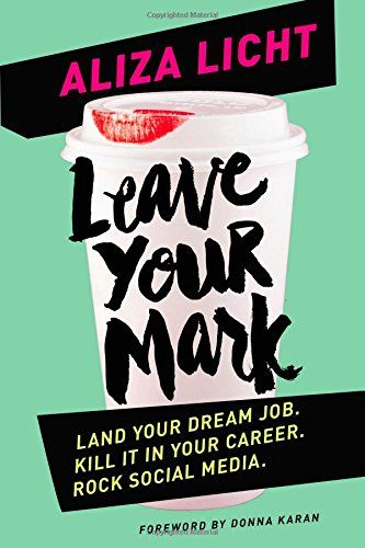 Leave Your Mark: Land Your Dream Job. Kill It in Your Career. Rock Social Media. by Aliza Licht