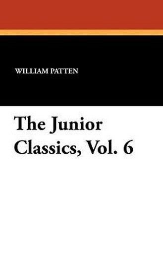 The Junior Classics, Vol. 6, edited by William Patten (Paperback)