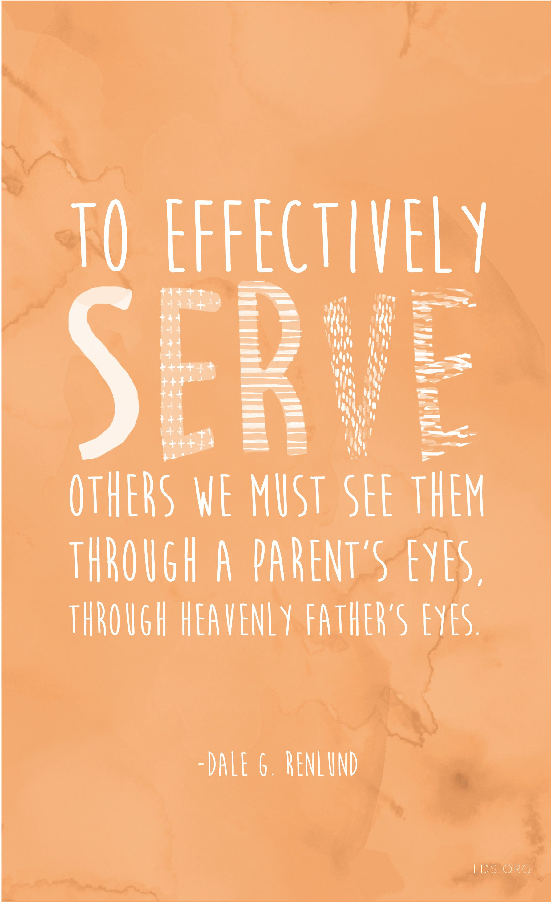 To Effectively Serve Others We Must See Them Through A Parent S Eyes Through Heavenly Father S Eyes Dale G Renlund Gospel Quotes Lds Quotes Church Quotes
