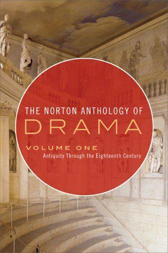 The Norton Anthology Of Drama Antiquity Through The Eighteenth Century Vol 1 Norton Anthology Anthology Drama