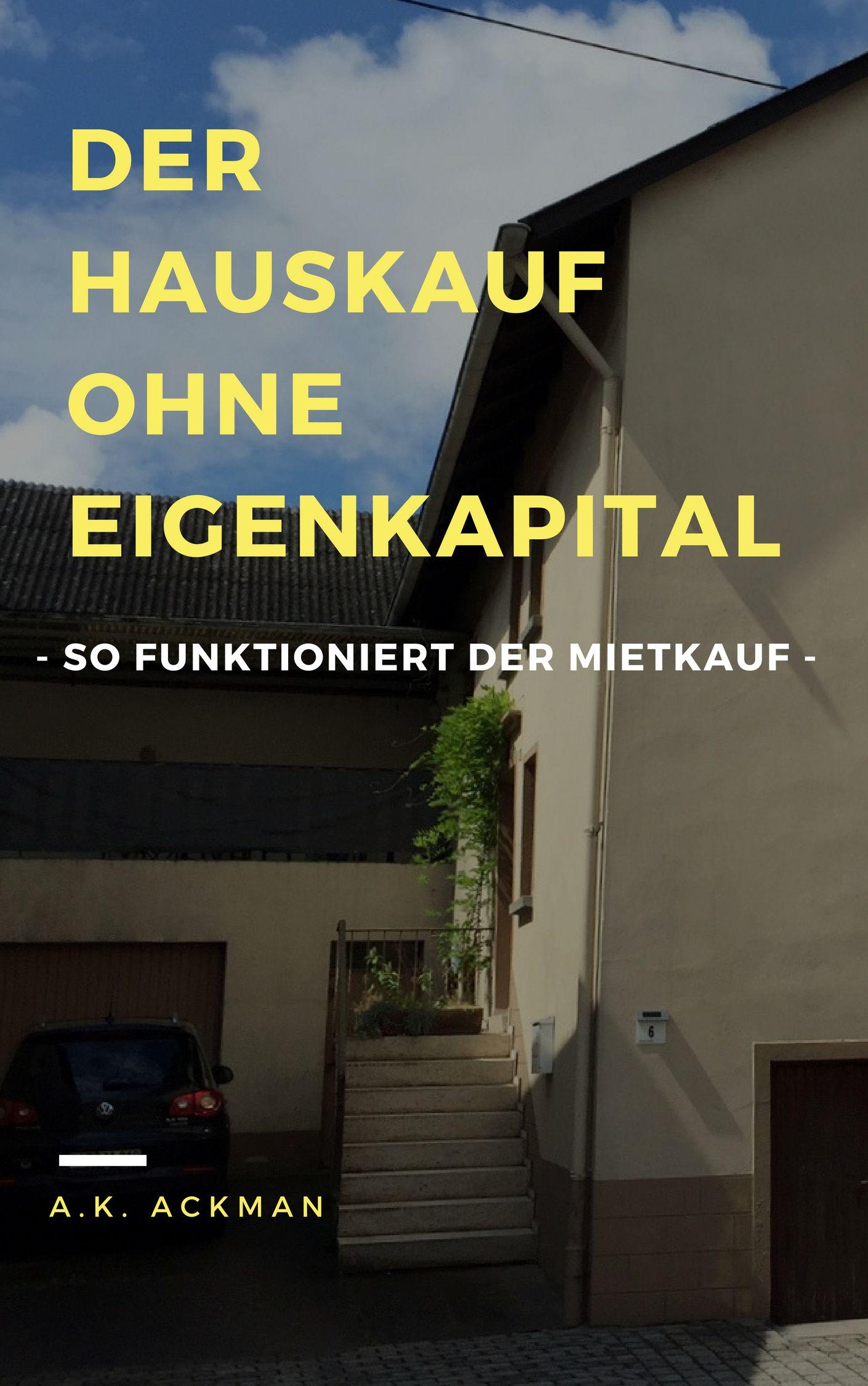 Ohne Eigenkapital Zum Eigenheim Mit Dem Mietkauf Joannsdiy Mietkauf Ebook Affiliate Immobilie Haus Eigenheim Mietkauf Eigenkapital Immobilien Mieten