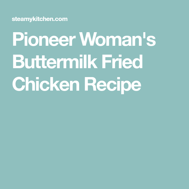 Pioneer Woman S Buttermilk Fried Chicken Recipe Recipe Fried Chicken Recipes Fried Chicken Buttermilk Fried Chicken
