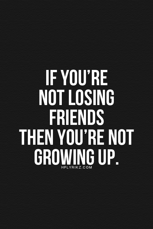 Losing Friends Because Of Life 40th Quote Inspirational Quotes Words