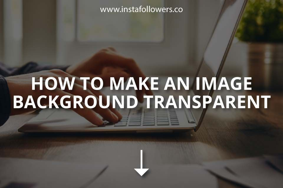 How To Make An Image Background Transparent In 2021 Background Eraser Photoshop Program Transparent